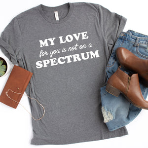 « MY LOVE FOR YOU IS NOT ON A SPECTRUM » GRAY UNISEX TEE