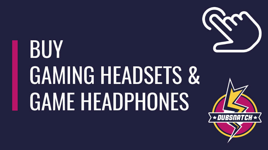 Buy gaming headsets and game headphones on Dubsnatch