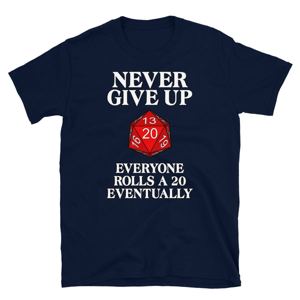 Never give up, everyone rolls a 20 eventually dungeons and dragons, RPG motivational shirt