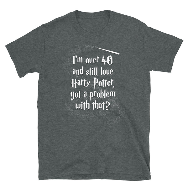 I'm over 40 and still love harry potter shirt, unisex