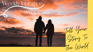 Weekly Inspiration 5 - Tell your story to the world