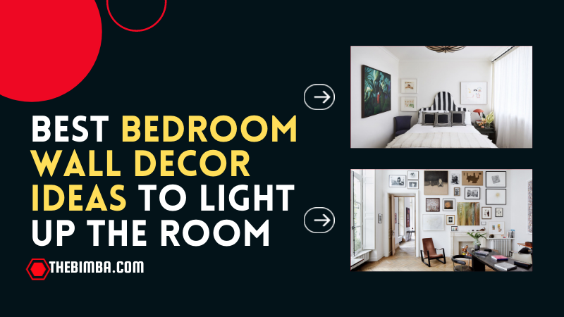 Best Bedroom Wall Decor Ideas to Light Up the Room