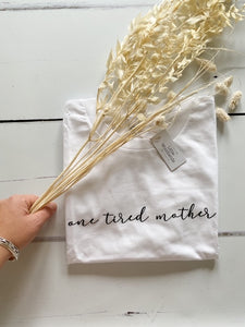 'One Tired Mother' T-shirt, White