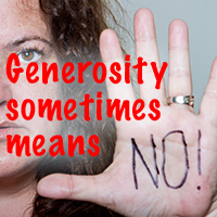 Generosity means sometimes no