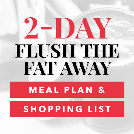 2-Day Flush the Fat Away Meal Plan & Shopping List Download