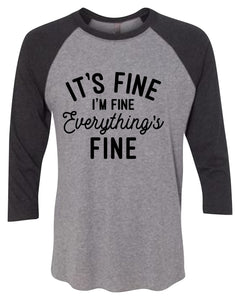 It's Fine, I'm Fine, Everything is Fine 3/4 Sleeve Graphic Shirt