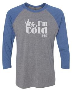 Yes, I'm Cold Raglan 3/4 Sleeve Graphic Shirt