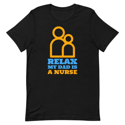 Relax My Dad Is A Nurse Unisex T-Shirt