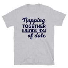 Load image into Gallery viewer, Napping Together is My Kind of Date Short-Sleeve Unisex T-Shirt