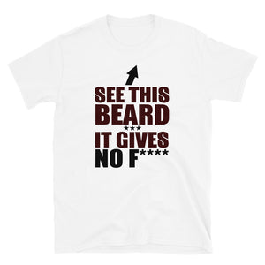 See This Beard, It Gives No F*****. Short-Sleeve Unisex T-Shirt