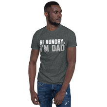 Load image into Gallery viewer, Hi Hungry, I'm Dad - 100% Ringspun Cotton Novelty T-shirt