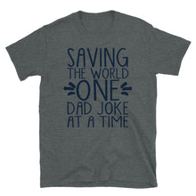 Load image into Gallery viewer, Saving the World One Dad Joke at a Time. Short-Sleeve Unisex T-Shirt