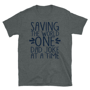 Saving the World One Dad Joke at a Time. Short-Sleeve Unisex T-Shirt