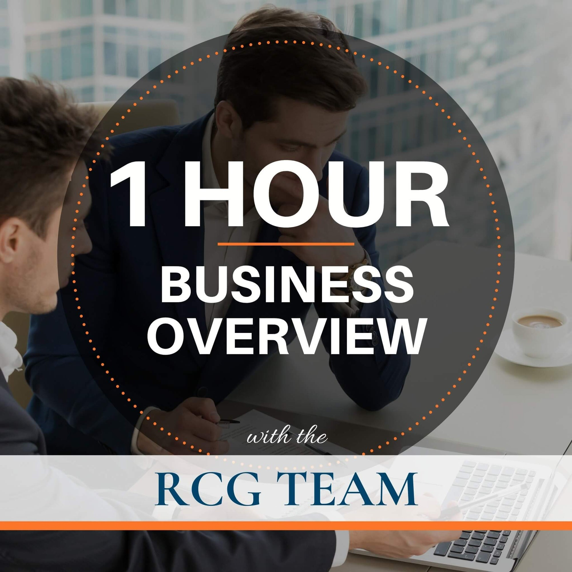 1 Hour Business Overview With The RCG Team