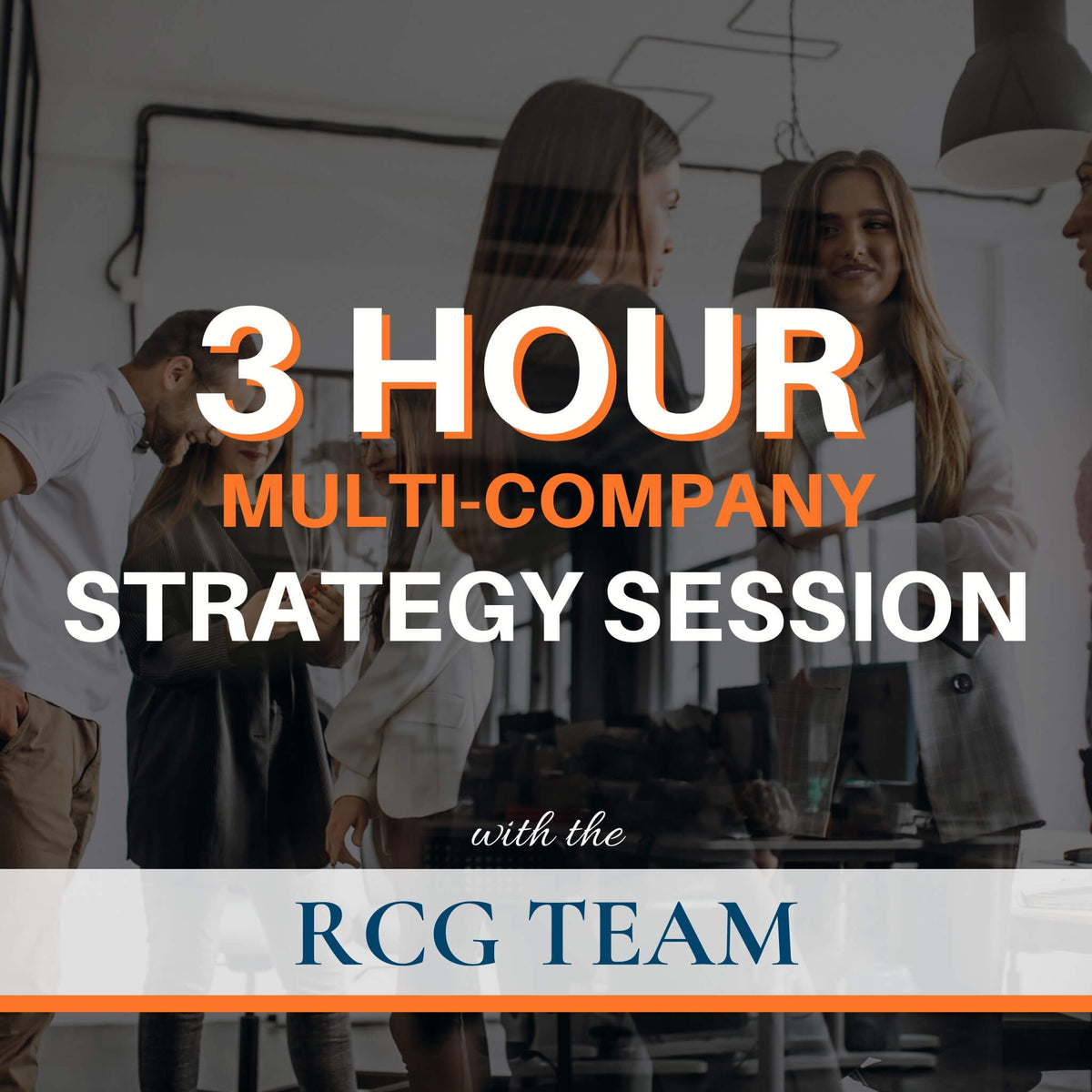 3 Hour Multi-Company Strategy Session with the RCG Team