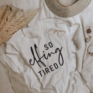 So Effing Tired Shirt