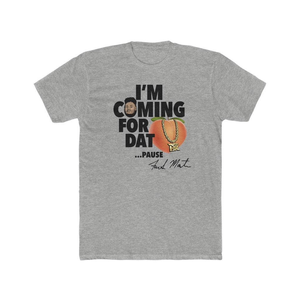 I'm Coming For Dat... Pause T-Shirt