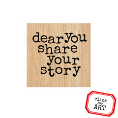 Dear You Share Your Story Wood Mount Rubber Stamp