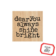Dear You Always Shine Bright Wood Mount Rubber Stamp