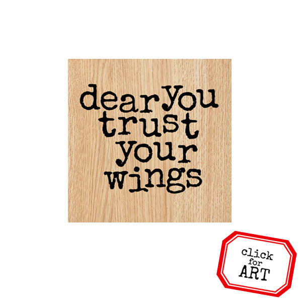 Dear You Trust Your Wings Wood Mount Rubber Stamp
