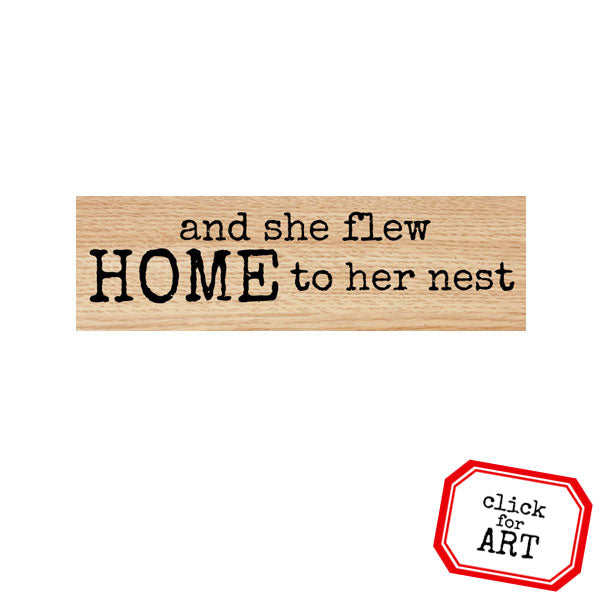 And She Flew Home to Her Nest Wood Mounted Rubber Stamp