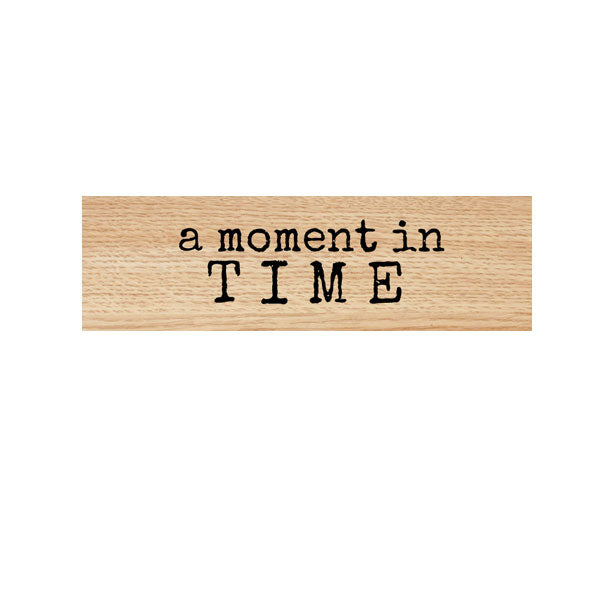 A Moment in Time Wood Mount Rubber Stamp