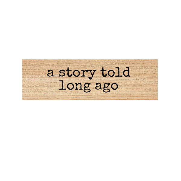 A Story Told Long Ago Wood Mounted Rubber Stamp