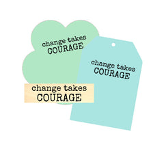 Change Takes Courage Wood Mount Rubber Stamp