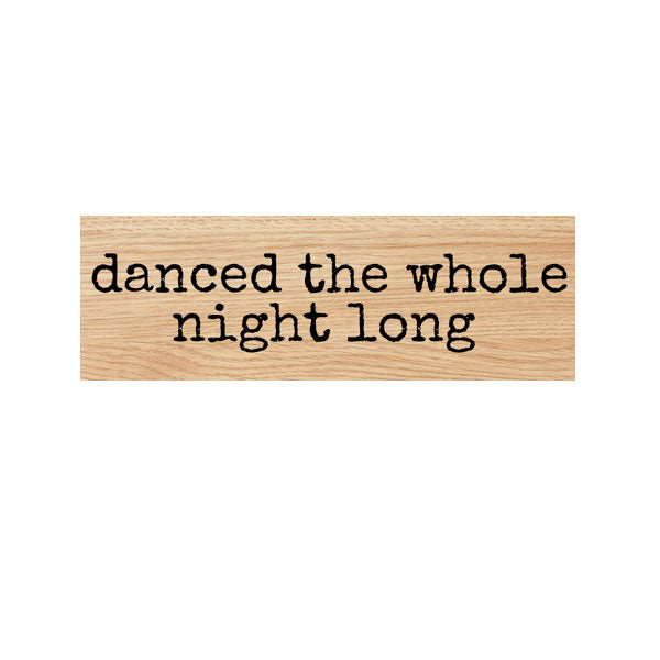 Danced the Whole Night Long Wood Mount Rubber Stamp
