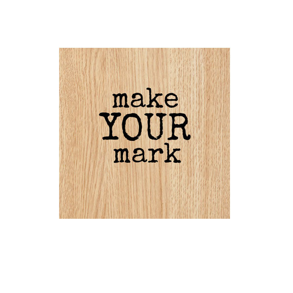 Make Your Mark Wood Mount Rubber Stamp
