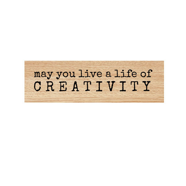 A Life of Creativity Wood Mounted Rubber Stamp