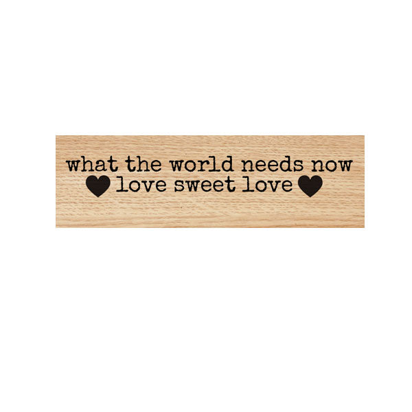 What the World Needs Now Wood Mount Rubber Stamp