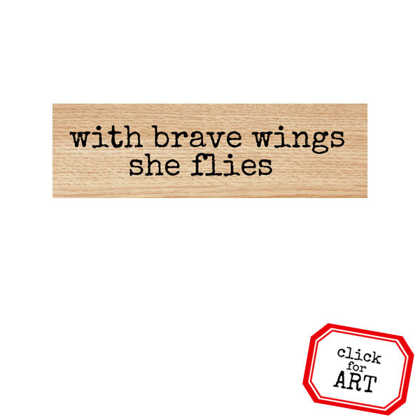 With Brave Wings Wood Mount Rubber Stamp