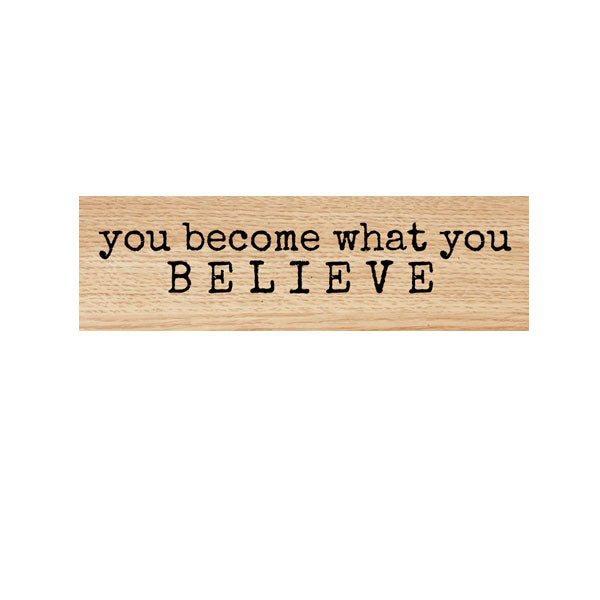 You Become What You Believe Wood Mount Rubber Stamp