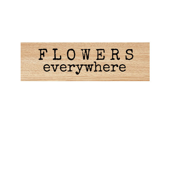 Flowers Everywhere Wood Mount Rubber Stamp