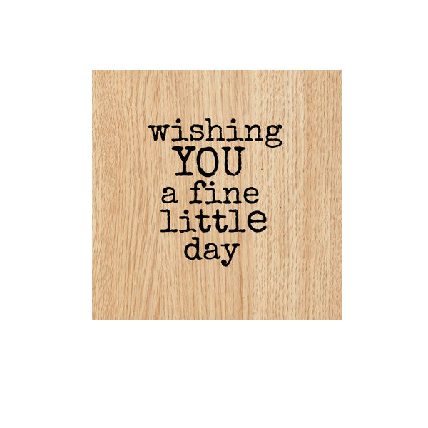 Wishing You A Fine Little Day Wood Mounted Rubber Stamp