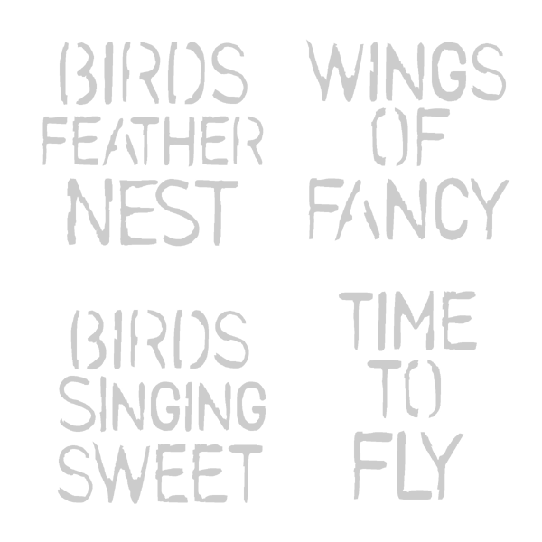 "Bird Stencil-Wings of Fancy-Birds Feather Nest-Birds Singing Sweet-Time to Fly - 6"" x 6"""