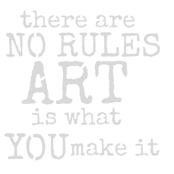 "Art Stencil - There Are No Rules in Art - 6"" x 6"""