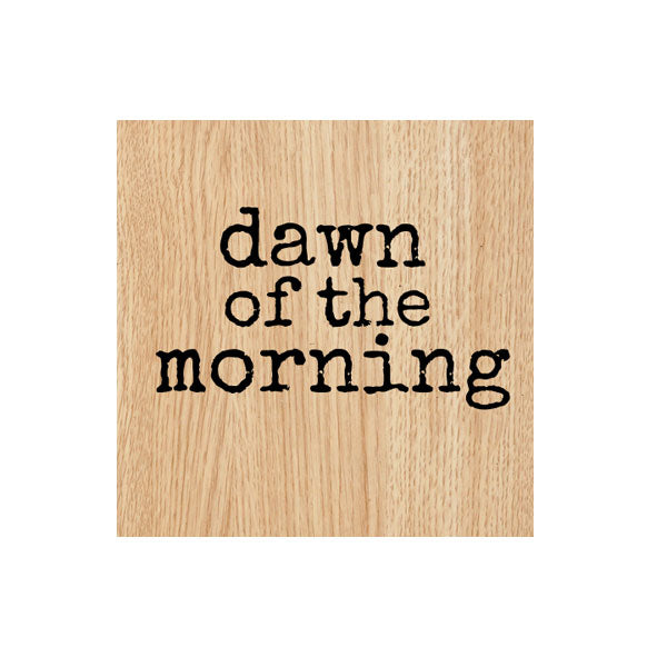 Dawn of the Morning Wood Mount Rubber Stamp