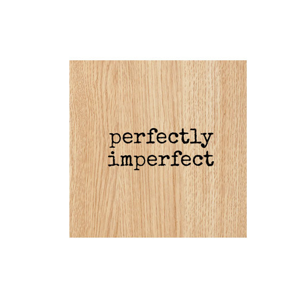 Perfectly Imperfect Wood Mount Rubber Stamp