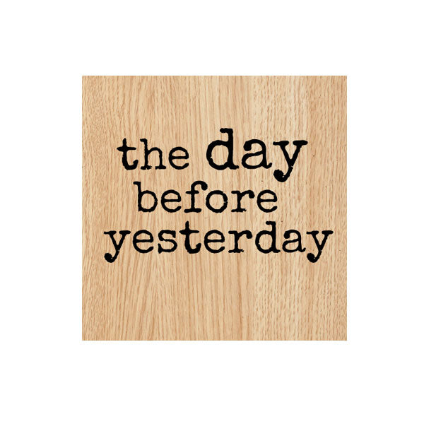 The Day Before Yesterday Wood Mount Rubber Stamp