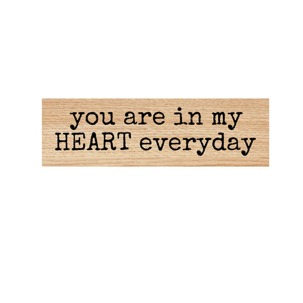 You Are in My Heart Everyday Wood Mounted Rubber Stamp
