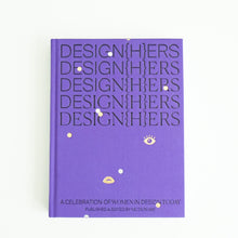 Load image into Gallery viewer, DESIGN{H}ERS | A Celebration of Women In Design Today
