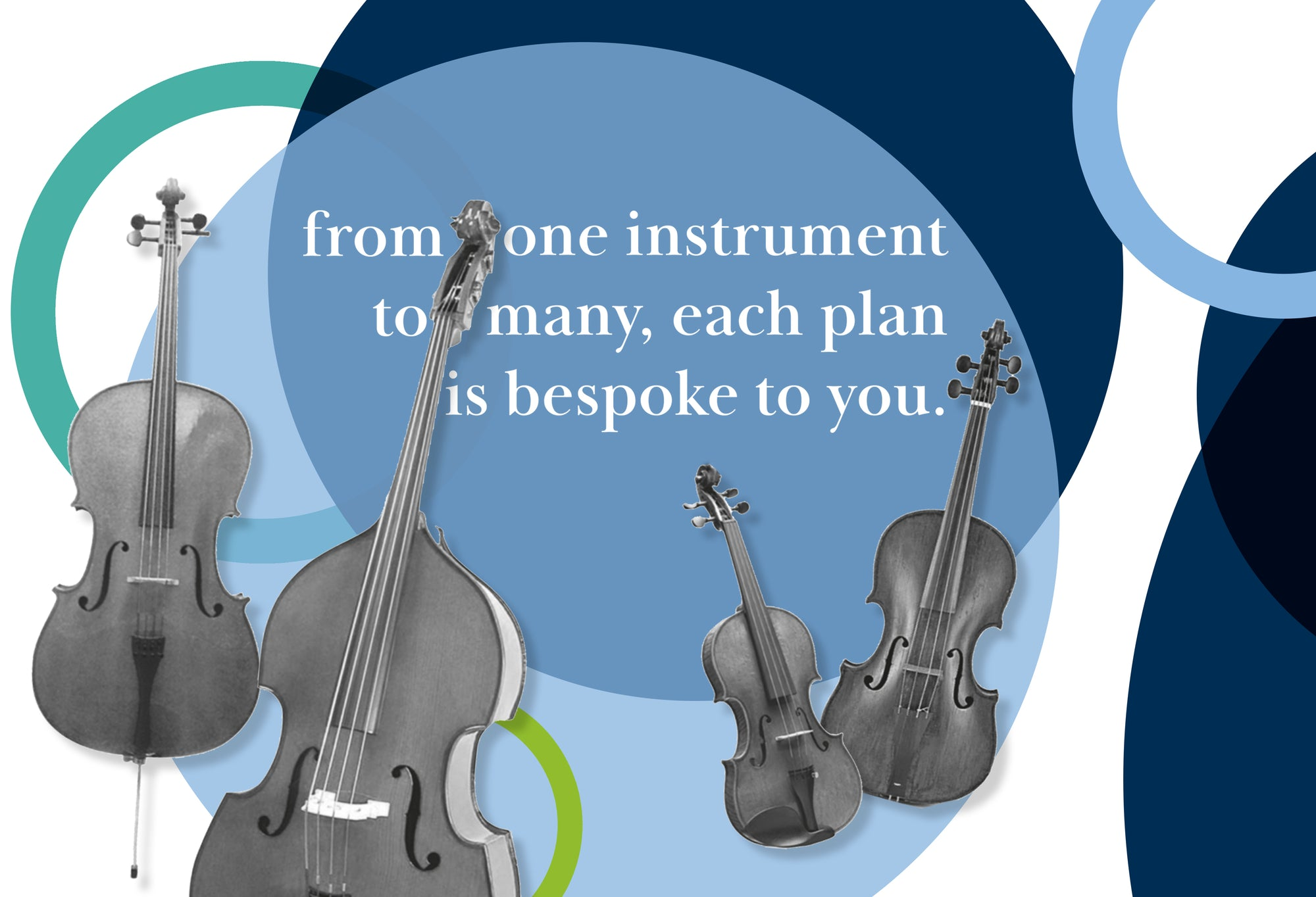 From one instrument to many, each plan is bespoke to you