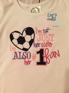 Soccer sister shirt, I'm not just her sister I'm Also her #1 Fan, sister shirt, little sister shirt
