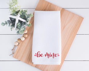 Be Mine Valentines dish Towel, Personalized tea towel, Valentines Home Decor, Custom tea towel, Farmhouse Decor, Housewarming gift