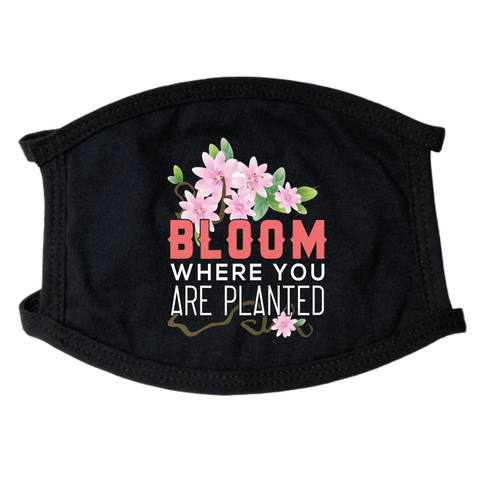 Bloom Where You Are Planted Face Mask