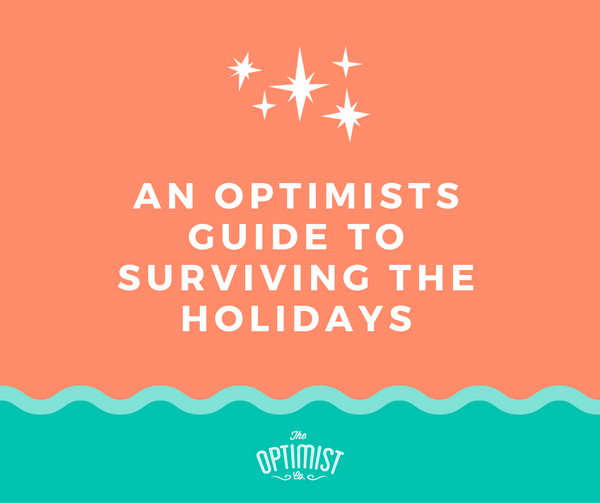 An Optimist's Guide to Surviving the Holidays