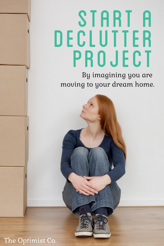 start a declutter project by imagining you are moving to your dream home