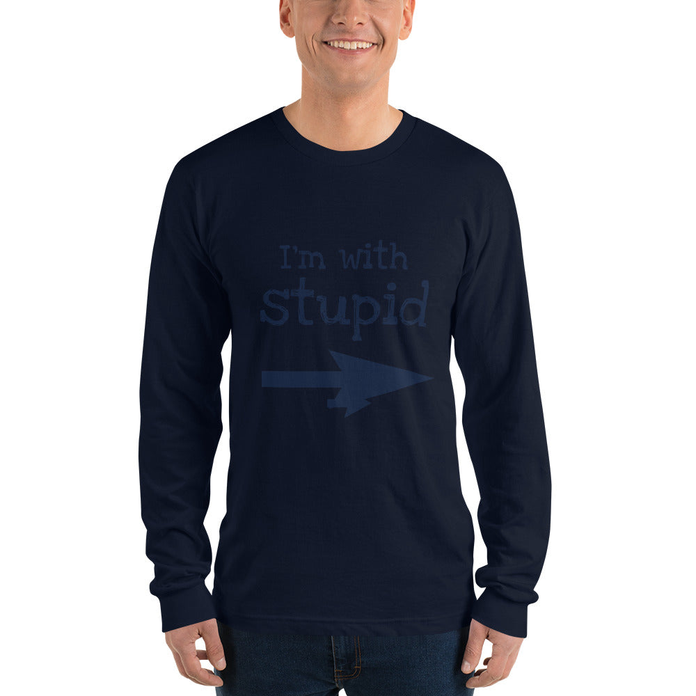 Long sleeve t-shirt (I'm with stupid)